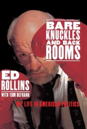 Bare knuckles and back rooms : my life in American politics / Ed Rollins with Tom DeFrank.