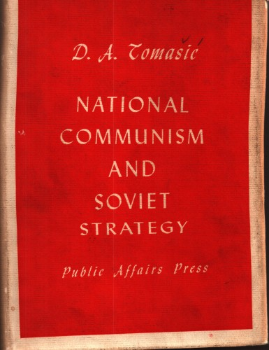 National communism and Soviet strategy / D.A. Tomasic with the assistance of Joseph Strmecki.
