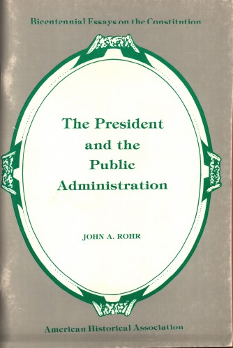 The president and the public administration / John A. Rohr ; with a foreword by Herman Belz.