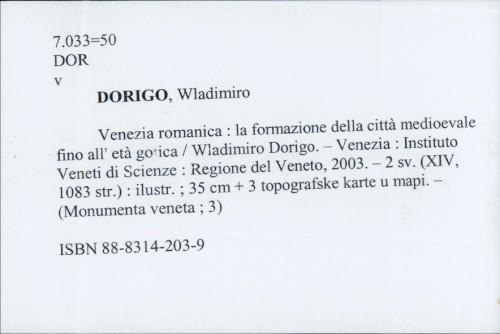 Venezia romantica : la formazione della città medioevale fino all' età gotica / Wladimiro Dorigo