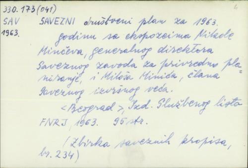 Savezni društveni plan za 1963. godinu sa ekspozeima Nikole Minčeva, generalnog direktora Saveznog zavoda za privredno planiranje i Miloša Minića, člana Saveznog izvršnog veća /
