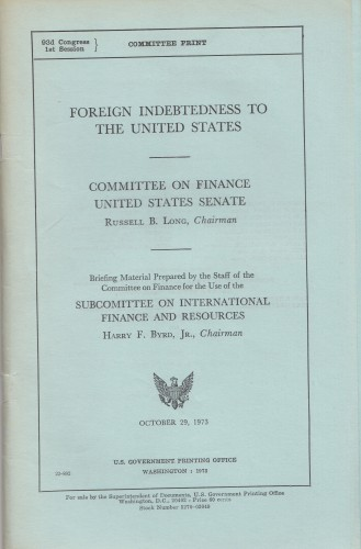 Foreign indebtedness to the United States : Hearing of the Ninety-third Congress, first session, October 29th, 1973. / United States. Congress., Senate., Committee on Finance., Subcommittee on International Finance and Resources.