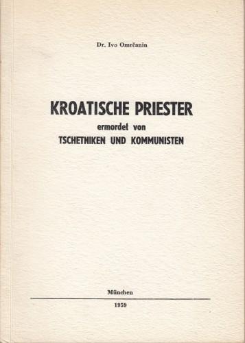 Kroatische Priester ermordet von Tschetniken und Kommunisten / Ivo Omrčanin.