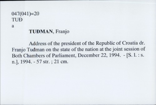 Address of the president of the Republic of Croatia dr. Franjo Tuđman on the state of the nation at the joint session of both Chambers of Parliament, December 22, 1994. / Franjo Tuđman.
