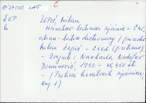 Hrvatsko-latinski rječnik = Croatian-Latin dictionary / priredio = prepared by Milan Žepić.