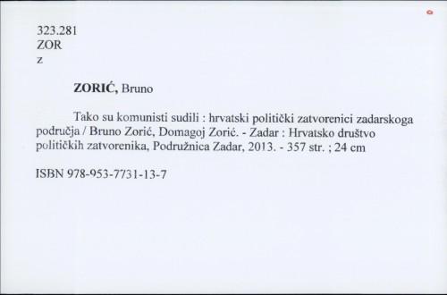 Tako su komunisti sudili : hrvatski politički zatvorenici zadarskoga područja / Bruno Zorić, Domagoj Zorić.