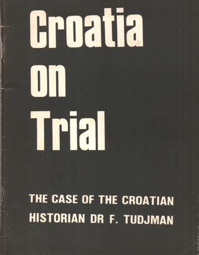 Croatia on trial : the case of the Croatian historian dr. F. Tudjman / translated by Zdenka Palić-Kušan.