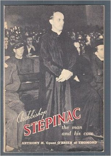 Archbishop Stepinac : the man and his case / by Anthony Henry count O'Brien of Thomond ; foreword by John C. McQuaid.