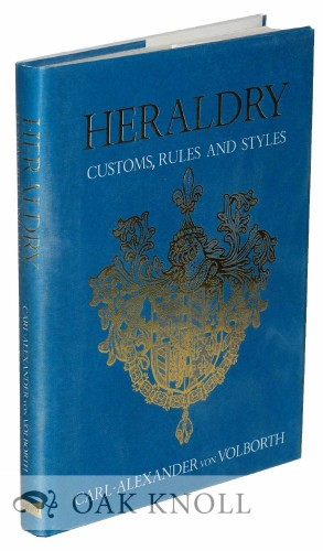Heraldry : customs, rules and styles / written and illustrated by Carl-Alexander von Volborth.