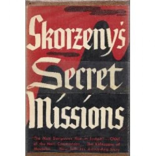 Skorzeny's secret missions : war memoirs of the most dangerous man in Europe. / Translated from the French by Jacques Le Clercq.