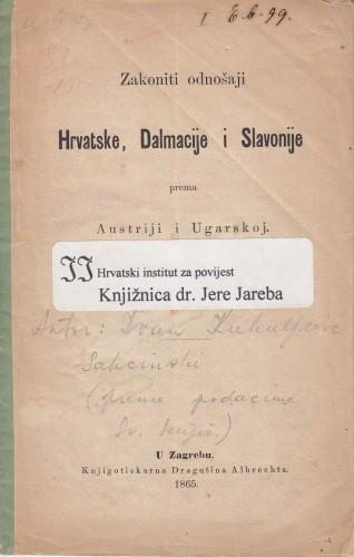 Zakoniti odnošaji Hrvatske, Dalmacije i Slavonije prema Austriji i Ugarskoj.