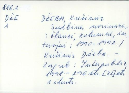 Sudbina novinara : članci, kolumne, intervjui : 1990-1992. / Krešimir Džeba