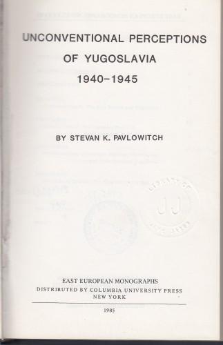 Unconventional perceptions of Yugoslavia : 1940-1945 / by Stevan K. Pavlowich.