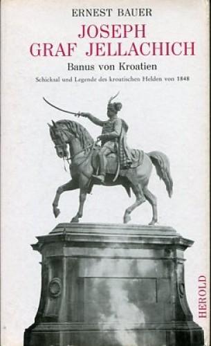 Joseph Graf Jellachich de Buzim : Banus von Kroatien : Schicksal und Legende des kroatischen Helden von 1848 / Ernest Bauer.