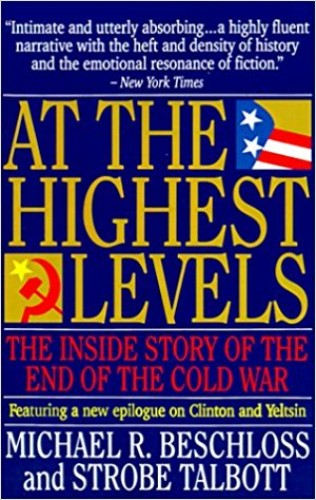 At the highest levels : the inside story of the end of the cold war / Michael R. Beschloss and Strobe Talbott.