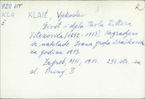 Život i djela Pavla Rittera Vitezovića : (1652-1713) / Vjekoslav Klaić.