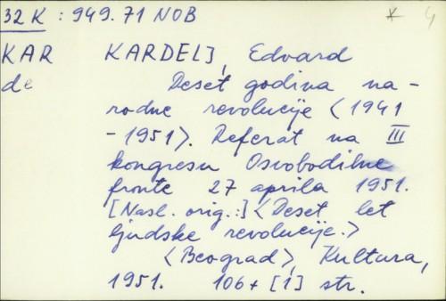 Deset godina narodne revolucije (1941-1951) : referat na III kongresu Osvobodilne fronte 27 aprila 1951. / Edvard Kardelj.