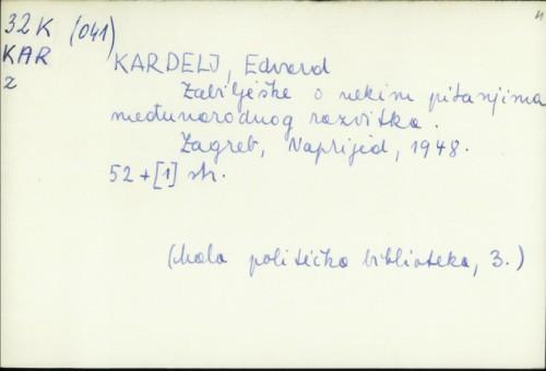 Zabilješke o nekim pitanjima međunarodnog razvitka / Edvard Kardelj.