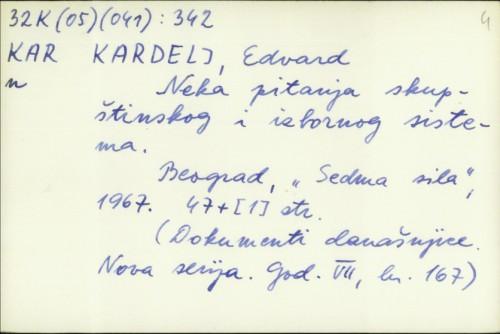 Neka pitanja skupštinskog i izbornog sistema / Edvard Kardelj.