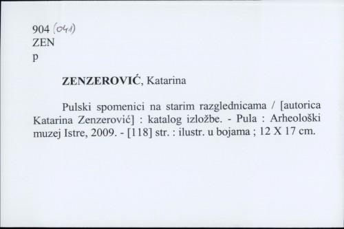 Pulski spomenici na starim razglednicama / [autorica Katarina Zenzerović].
