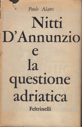 Nitti, D'Annunzio e la questione adriatica, 1919-1920 / Paolo Alatri.