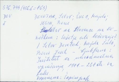 Šolstvo za slovence na Koroškem : sožitje ali ločevanje? / Silvo Devetak