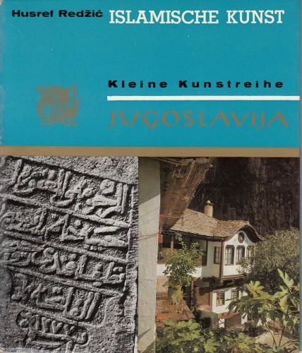 Islamische Kunst / Husref Redžić ; [foto S. Krstanović ; uebers. Z. Keran].