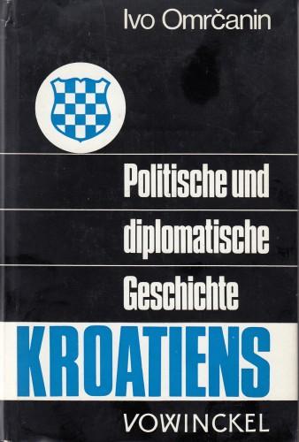 Diplomatische und politische Geschichte Kroatiens / Ivo Omrčanin.
