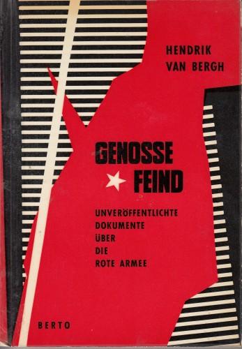 Genosse Feind : unveröffentlichte Dokumente über die Rote Armee / Hendrik van Bergh .