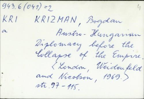 Austro-Hungarian diplomacy before the collapse of the Empire / Bogdan Krizman.