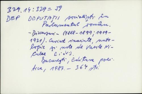 Deputaţii socialişti în Parlamentul român : iscursuri - (1888 - 1899, 1983. /