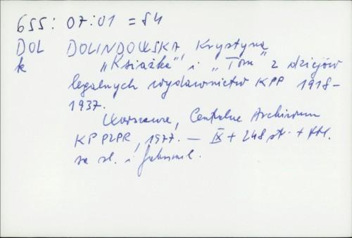 """""""Ksiažka i """"Tom"""" : z dziejów legalnych wydawnictw KPP 1918-1937. / Krystyna Dolindowska"""