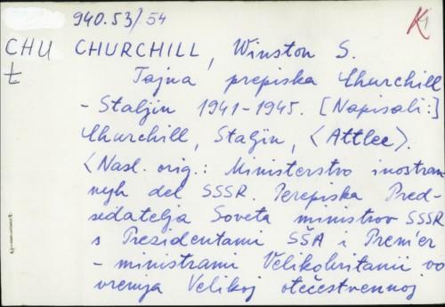 Tajna prepiska Churchill - Staljin : 1941-1945 / Winston S. Churchill ; [preveo Branko Bucalo]