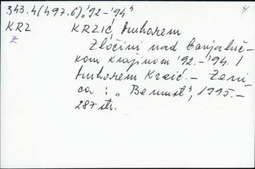 Zločini nad banjalučkom krajinom : '92 - '94 / Muharem Krzić.