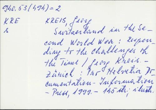 Switzerland in the Second World War : responding to the challenges of the time / Georg Kreis. [Engl. transl.: Eileen Walliser-Schwarzbart. Publ. by Pro Helvetia, Documentation - Information - Press]