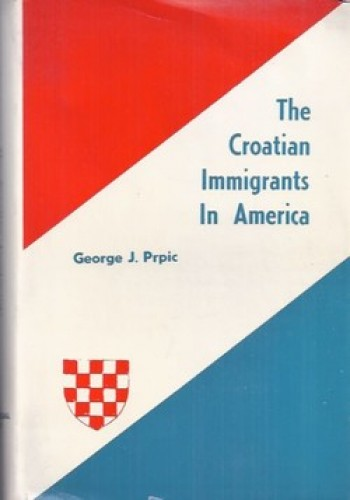 The Croatian immigrants in America / by George J. Prpic.