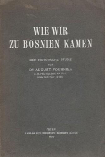 Wie wir zu Bosnien kamen : eine historische Studie / von August Fournier.