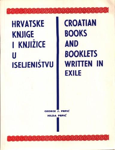 Hrvatske knjige i knjižice u iseljeništvu = Croatian books and booklets written in exile / George J. Prpić, Hilda Prpić.