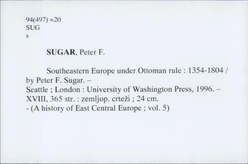 Southeastern Europe under Ottoman rule : 1354-1804 / by Peter F. Sugar.