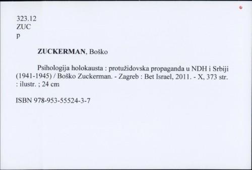 Psihologija holokausta : protužidovska propaganda u NDH i Srbiji (1941-1945) / Boško Zuckerman.