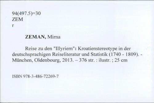 Reise zu den Kroatien-Stereotype in der deutschsprachigen Reiseliteratur und Statistik (1740-1809) / Mirna Zeman.