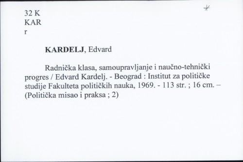 Radnička klasa, samoupravljanje i naučno-tehnički progres / Edvard Kardelj.