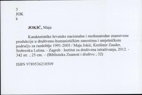 Karakteristike hrvatske nacionalne i međunarodne znanstvene produkcije u društveno-humanističkim znanostima i umjetničkom području za razdoblje 1991-2005 / Maja Jokić