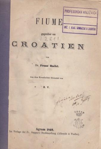Fiume gegenueber von Croatien / von Franz Rački ; aus dem Kroatischen uebers. von X.Y. [i. e. Petar Preradović].