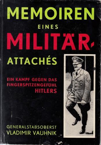 Memoiren eines Militärattachés : (Ein Kampf gegen das Fingerspitzengefühl Hitlers) [Mit Abbildungen, Diagramm, und Karten-Skizze].