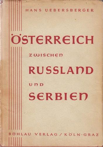 Öesterreich zwischen Russland und Serbien : zur Suedslawischen Frage und der Entstehung des Ersten Weltkrieges / Hans Uebersberger.