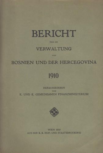 Bericht über die Verwaltung von Bosnien und der Hercegovina 1910 / herausgegeben vom K. und K. Gemeinsamen Finanzministerium.