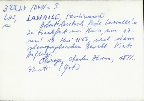 Arbeiterlesebuch : Rede Lassalle's zu Frankfurt am Main am 17. u. 19. Mai 1863, nach d. stenogr. Bericht / Ferdinand Lassalle