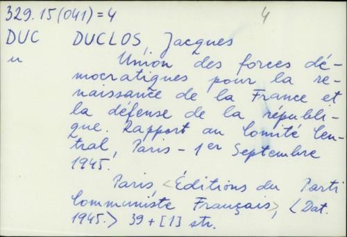 Union des forces démocratiques pour la renaissance de la France et la défense de la république : rapport du lomite central Paris 1er Septembre 1945. / Jacques Duclos