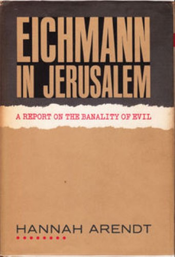 Eichmann in Jerusalem : a report on the banality of evil.